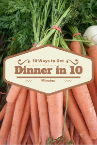 10 Ways to get dinner in 10 Minutes